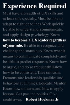 Experience Required: How to Become a UX Leader Regardless of Your Role - Hoekman, Robert
