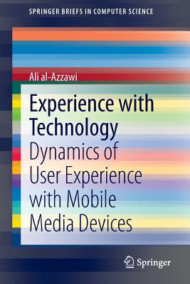 Experience with Technology: Dynamics of User Experience with Mobile Media Devices - Al-Azzawi, Ali
