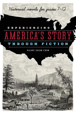 Experiencing America's Story Through Fiction: Historical Novels for Grades 7 - 12 - Crew, Hilary Susan