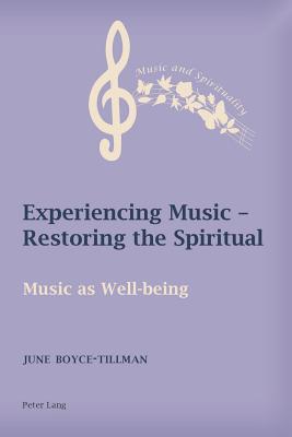 Experiencing Music - Restoring the Spiritual: Music as Well-being - Boyce-Tillman, June