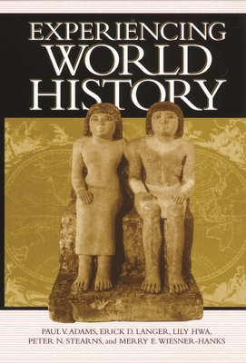 Experiencing World History - Adams, Paul Vauthier, and Langer, Erick Detlef, and Hwa, Lily