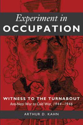 Experiment in Occupation: Witness to the Turnabout: Anti-Nazi War to Cold War, 1944-1946 - Kahn, Arthur D