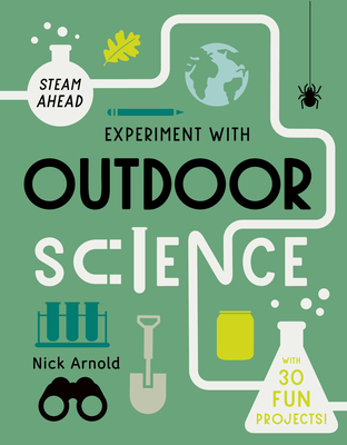 Experiment with Outdoor Science: Fun Projects to Try at Home - Arnold, Nick