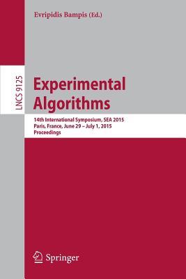 Experimental Algorithms: 14th International Symposium, Sea 2015, Paris, France, June 29 - July 1, 2015, Proceedings - Bampis, Evripidis (Editor)