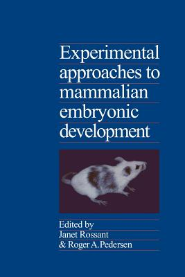 Experimental Approaches to Mammalian Embryonic Development - Rossant, Janet (Editor)
