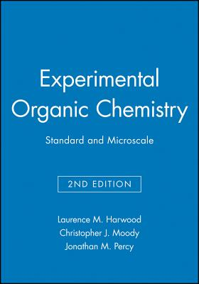 Experimental Organic Chemistry: Standard & Microscale - Harwood, Laurence M, and Moody, Christopher J, and Percy, Jonathan M