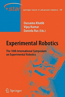 Experimental Robotics: The 10th International Symposium on Experimental Robotics - Khatib, Oussama (Editor), and Kumar, Vijay (Editor), and Rus, Daniela (Editor)