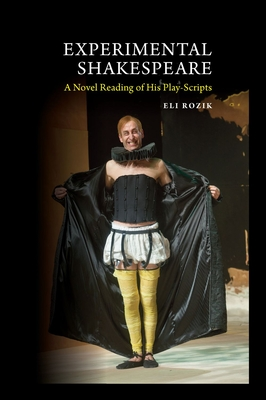 Experimental Shakespeare: A Novel Reading of His Play-Scripts - Rozik, Eli