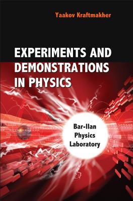 Experiments and Demonstrations in Physics: Bar-llan Physics Laboratory - Kraftmakher, Yaakov
