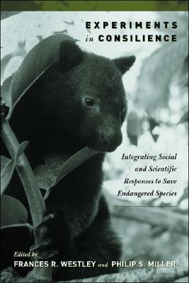 Experiments in Consilience: Integrating Social and Scientific Responses to Save Endangered Species - Westley, Frances (Editor), and Miller, Philip S (Editor)