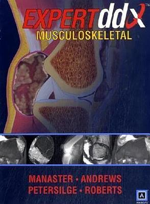 Expertddx: Musculoskeletal - Manaster, B J, MD, PhD, Facr, and Roberts, Catherine C, MD, and Andrews, Carol L, MD