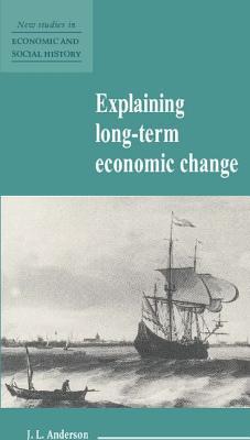Explaining Long-Term Economic Change - Anderson, J L