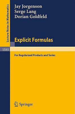 Explicit Formulas: For Regularized Products and Series - Jorgenson, Jay, and Goldfeld, Dorian, and Lang, Serge