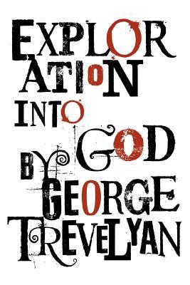 Exploration into God - Trevelyan, George