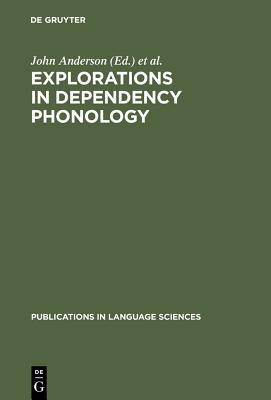 Explorations in Dependency Phonology - Anderson, John (Editor), and Durand, Jacques (Editor)
