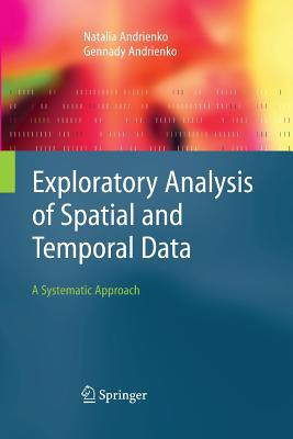 Exploratory Analysis of Spatial and Temporal Data: A Systematic Approach - Andrienko, Natalia