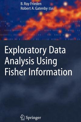 Exploratory Data Analysis Using Fisher Information - Frieden, Roy (Editor), and Gatenby, Robert A. (Editor)