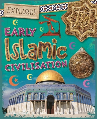 Explore!: Early Islamic Civilisation - Howell, Izzi