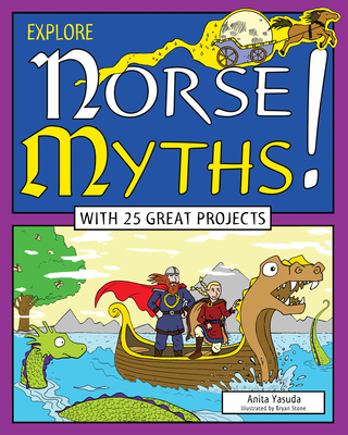 Explore Norse Myths!: With 25 Great Projects - Yasuda, Anita