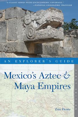 Explorer's Guide Mexico's Aztec & Maya Empires - Deane, Zain