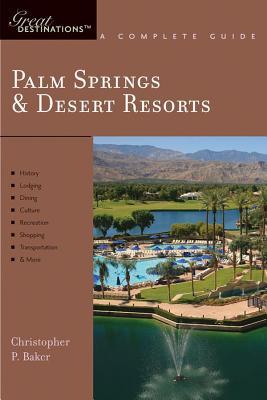Explorer's Guide Palm Springs & Desert Resorts: A Great Destination - Baker, Christopher P.