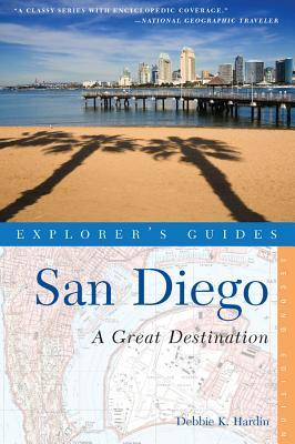 Explorer's Guide San Diego: A Great Destination: A Great Destination - Hardin, Debbie K.