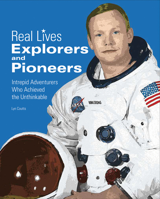 Explorers & Pioneers: Intrepid Adventurers Who Achieved the Unthinkable - Coutts, Lyn