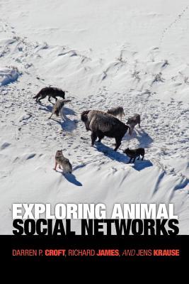 Exploring Animal Social Networks - Croft, Darren P, and James, Richard, and Krause, Jens
