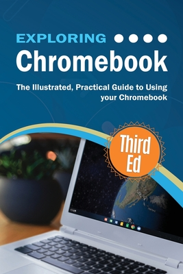 Exploring Chromebook Third Edition: The Illustrated, Practical Guide to using Chromebook - Wilson, Kevin