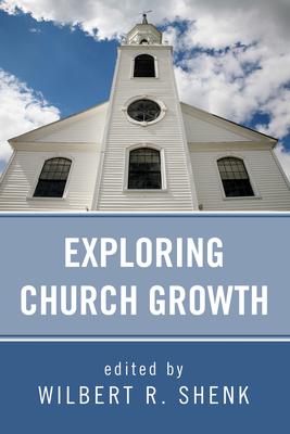 Exploring Church Growth - Shenk, Wilbert R (Editor)