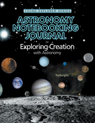 Exploring Creation Astronomy Notebooking Journal - Fulbright, Jeannie, and Journal, Notebk