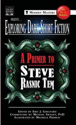 Exploring Dark Short Fiction #1: A Primer to Steve Rasnic Tem - Guignard, Eric J (Editor), and Rasnic Tem, Steve, and Arnzen, Michael