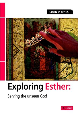 Exploring Esther: Serving the Unseen God - Jones, Colin D