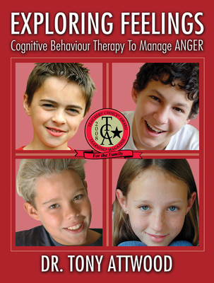 Exploring Feelings: Anger: Cognitive Behaviour Therapy to Manage Anger - Attwood, Tony, PhD