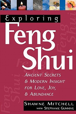 Exploring Feng Shui: Ancient Secrets & Modern Insights for Love, Joy, & Abundance - Mitchell, Shawne, and Gunning, Stephanie (Contributions by)