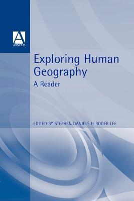 Exploring Human Geography: A Reader - Daniels, Stephen (Editor), and Lee, Roger (Editor)