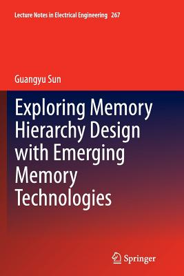 Exploring Memory Hierarchy Design with Emerging Memory Technologies - Sun, Guangyu