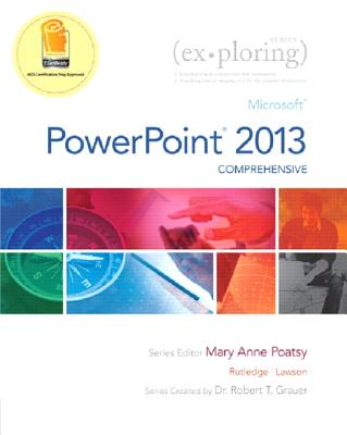 Exploring: Microsoft PowerPoint 2013, Comprehensive; Mylab It with Pearson Etext -- Access Card -- For Exploring with Office 2013 - Poatsy, Mary Anne, and Rutledge, Amy M, and Lawson, Rebecca