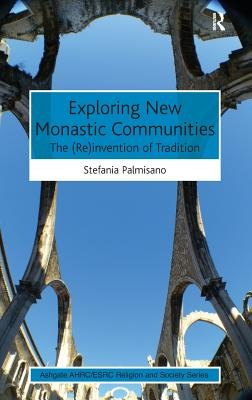 Exploring New Monastic Communities: The (Re)invention of Tradition - Palmisano, Stefania