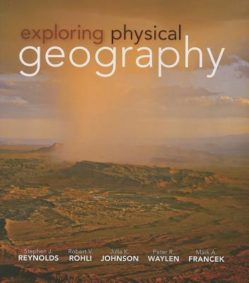 Exploring Physical Geography - Reynolds, Stephen, and Johnson, Julia, and Francek, Mark Andrew