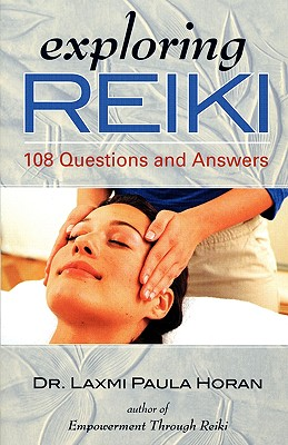 Exploring Reiki: 108 Questions and Answers - Laxmi Horan, Paula, Dr.
