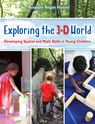 Exploring the 3-D World: Developing Spatial and Math Skills in Young Children - Regan Hansel, Rosanne, and Pollman, Mary Jo (Foreword by)