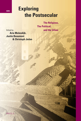 Exploring the Postsecular: The Religious, the Political and the Urban - Molendijk, Arie