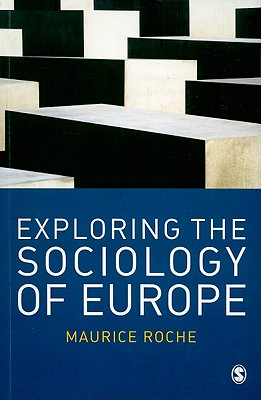 Exploring the Sociology of Europe: An Analysis of the European Social Complex - Roche, Maurice, Dr.