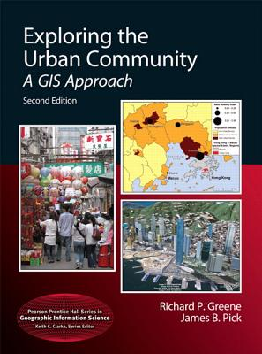 Exploring the Urban Community: A GIS Approach - Greene, Richard P, and Pick, James B