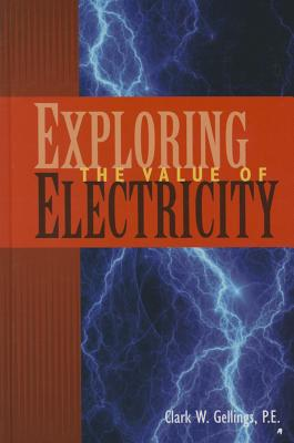 Exploring the Value of Electricity - Gellings P E, Clark W