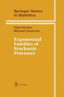 Exponential Families of Stochastic Processes - Kuchler, Uwe