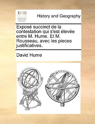 Expose Succinct de La Contestation Qui S'Est Elevee Entre M. Hume. Et M. Rousseau, Avec Les Pieces Justificatives. - Hume, David