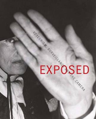 Exposed: Voyeurism, Surveillance and the Camera - Phillips, Sandra S. (Editor)