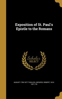 Exposition of St. Paul's Epistle to the Romans - Tholuck, August 1799-1877, and Menzies, Robert 1810-1877 (Creator)